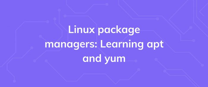 Linux package managers: Learning apt and yum