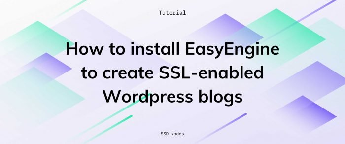 How to install EasyEngine to create SSL-enabled Wordpress blogs