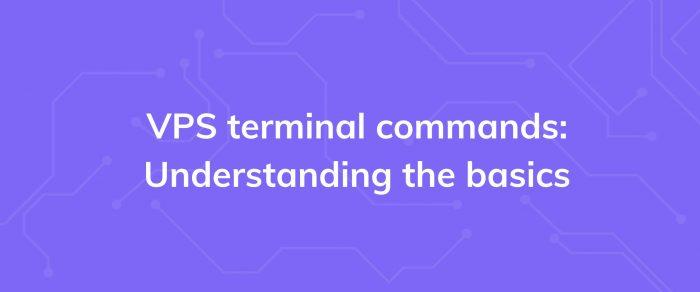 VPS terminal commands: Understanding the basics