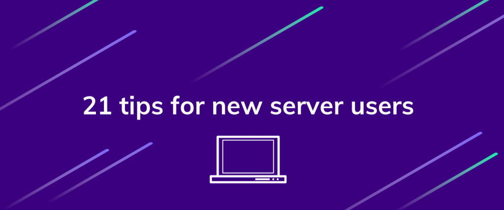 21 tips for new server users