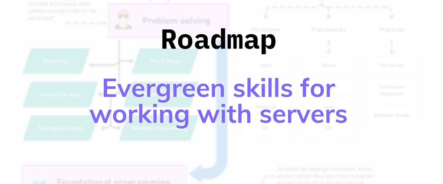 Roadmap: Evergreen skills for working with servers