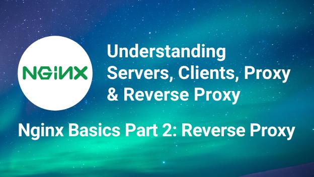 Nginx Basics Part 2 - Reverse Proxy