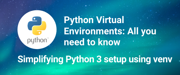 Python Virtual Environments: All you need to know